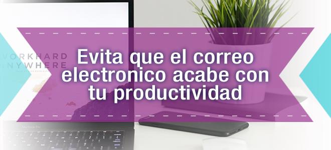 Evita que el correo electrónico acabe con tu productividad